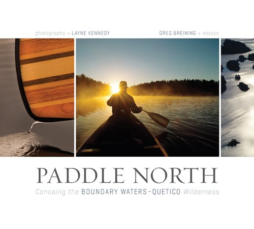 Paddle North: Canoeing the Boundary Waters-Quetico Wilderness