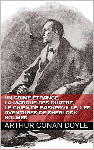Arthur Conan Doyle - Un crime étrange,La marque des Quatre,Le chien de Baskerville, Les aventures de Sherlock Holmes