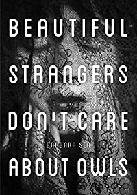 Beautiful Strangers Don't Care About Owls by Barbara Sea ebook deal