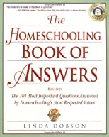 The homeschooling book of answers : the 101 most important questions answered by homeschooling's most respected voices