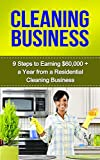 Cleaning Business: 9 Steps to Earning $60,000 + a Year from a Residential Cleaning Business (cleaning business, starting a cleaning business, how to start ... business, start a cleaning business)