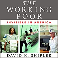 The Working Poor: Invisible in America Audiobook by David K. Shipler Narrated by Peter Ganim