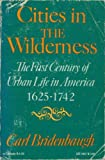 img - for Cities in the Wilderness: the First Century of Urban Life in America 1625-1742 book / textbook / text book