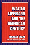 Walter Lippmann and the American Century (0765804646) by Ronald Steel
