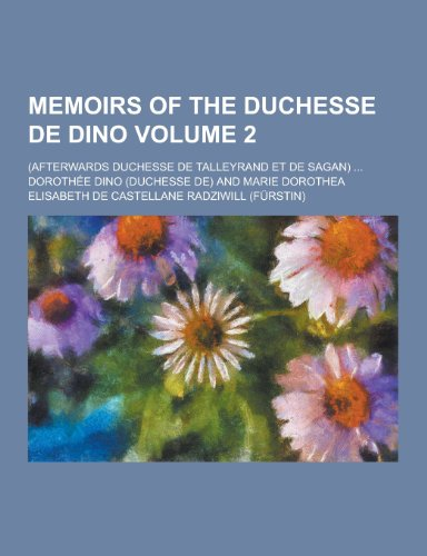 Memoirs of the Duchesse de Dino; (Afterwards Duchesse de Talleyrand Et de Sagan) ... Volume 2