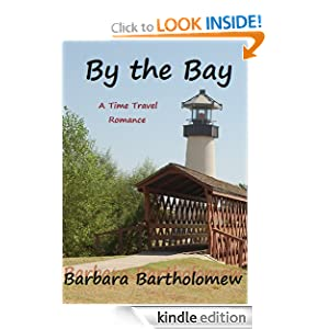Free Kindle Book: By the Bay: A Time Travel Romance, by Barbara Bartholomew. Publication Date: September 9, 2012