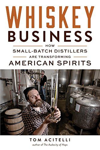 Whiskey Business: How Small-Batch Distillers Are Transforming American Spirits by Tom Acitelli