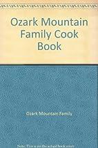 Ozark Mountain Family Cook Book by Ozark…