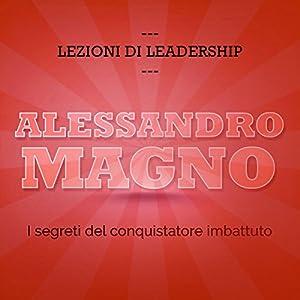 Alessandro Magno: I segreti del conquistatore imbattuto (Lezioni di leadership) Audiobook