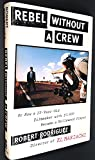 Rebel Without a Crew: Or How a 23-Year-Old Filmmaker with $7,000 Became a Hollywood Player (0525937943) by Rodriguez, Robert