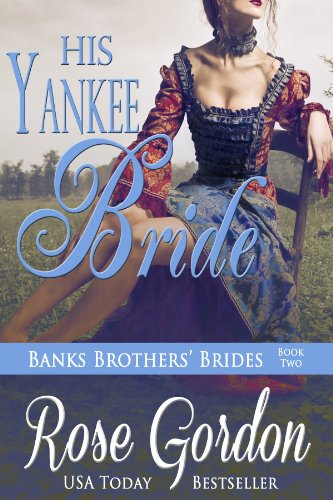 His Yankee Bride (Banks Brothers' Brides, BOOK 2) by Rose Gordon
