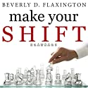 Make Your SHIFT: The Five Most Powerful Moves You Can Make to Get Where YOU Want to Go (       UNABRIDGED) by Beverly D. Flaxington Narrated by Beverly Flaxington, Mike Slemmer