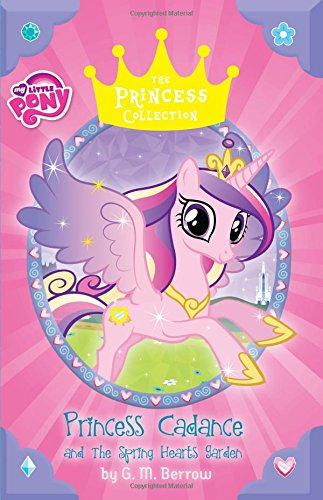 My Little Pony: Princess Cadance and the Spring Hearts Garden (The Princess Collection)
