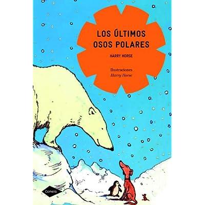 Los Ultimos Osos Polares: HARRY HORSE: 9788408090823: Amazon.com