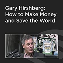 Gary Hirshberg: How to Make Money and Save the World  by Gary Hirshberg Narrated by Gary Hirshberg