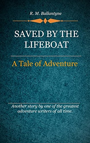 R. M. Ballantyne - Saved By The Lifeboat (Illustrated)