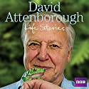David Attenborough's Life Stories Audiobook by David Attenborough Narrated by David Attenborough