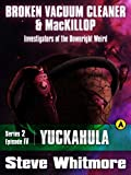 img - for Broken Vacuum Cleaner & MacKillop Series 2 Episode IV: Yuckahula book / textbook / text book