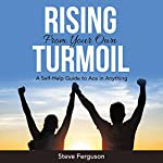 Rising from Your Own Turmoil: A Self-Help Guide to Ace in Anything | Steve Ferguson