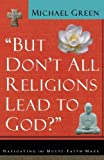 """""""But Don't All Religions Lead to God?"""""""