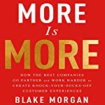 More Is More: How the Best Companies Go Farther and Work Harder to Create Knock-Your-Socks-Off Customer Experiences | Blake Morgan