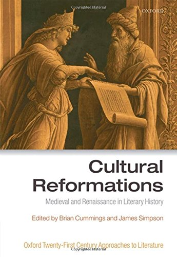 Cultural Reformations: Medieval and Renaissance in Literary History (Oxford Twenty-First Century Approaches to Literatur