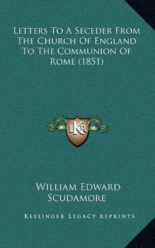 Letters to a Seceder from the Church of England to the Communion of Rome (1851)