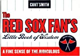 The Red Sox Fans Little Book of Wisdom: A Fine Sense of the Ridiculous