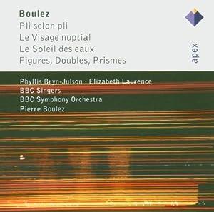 Pierre Boulez : Pi selon pli - Le Visage nuptial - Le Soleil des eaux - Figures, Doubles, Prismes