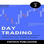 Day Trading: Advanced Tips, Tricks & Trends: Investments & Securities, Book 15 |  FinTech Publishing