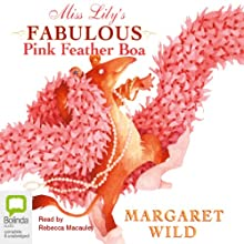 Miss Lily's Fabulous Pink Feather Boa Audiobook by Margaret Wild Narrated by Rebecca Macauley