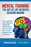 Mental Training: The Art of Life and Death Decision-Making!: How to focus your mind and conquer fear so that you can make life or death decisions with ... (Nicholas Blacks How-to Series Book 6)
