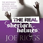 The Real Sherlock Holmes: The Mysterious Methods and Curious History of a True Mental Specialist | [Joe Riggs]
