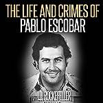 The Life and Crimes of Pablo Escobar | J.D. Rockefeller