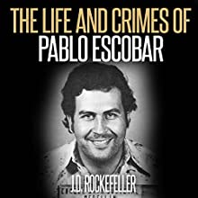 The Life and Crimes of Pablo Escobar Audiobook by J.D. Rockefeller Narrated by Daniel M. Pivin