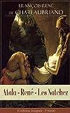 Atala - René - Les Natchez (L'édition intégrale - 3 titres): Trois romans élaborés par Chateaubriand au cours de son exil londonien...