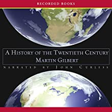 A History of the Twentieth Century | Livre audio Auteur(s) : Martin Gilbert Narrateur(s) : John Curless