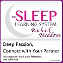 Deep Passion, Connect with Your Partner: Hypnosis, Meditation and Subliminal: The Sleep Learning System Featuring Rachael Meddows Speech by Joel Thielke Narrated by Rachael Meddows
