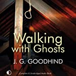Walking with Ghosts (       UNABRIDGED) by J. G. Goodhind Narrated by Patience Tomlinson