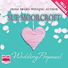 The Wedding Proposal (       UNABRIDGED) by Sue Moorcroft Narrated by Melody Grove
