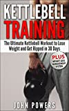 Kettlebell Training: The Ultimate Kettlebell Workout to Lose Weight and Get Ripped in 30 Days (Kettlebell Workouts)