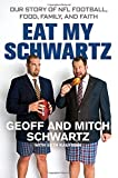 img - for Eat My Schwartz: Our Story of NFL Football, Food, Family, and Faith book / textbook / text book
