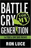 Battle Cry for My Generation (0781443792) by Ron Luce