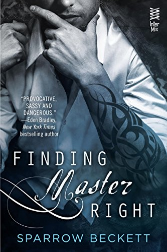 Fans of Fifty Shades of Grey will love this fresh take on erotic romance!  Finding Master Right (Masters Unleashed) by Sparrow Beckett Today's new release from Penguin!