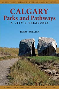 Calgary Parks and Pathways: A City's Treasures Terry Bullick