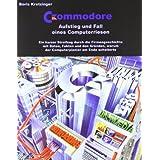 """Commodore: Aufstieg und Fall eines Computerriesenvon """"Boris Kretzinger"""""""