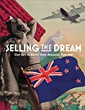 img - for Selling the Dream: The Art of Early New Zealand Tourism book / textbook / text book