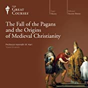 The Fall of the Pagans and the Origins of Medieval Christianity | [The Great Courses]
