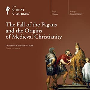 The Fall of the Pagans and the Origins of Medieval Christianity | [ The Great Courses]