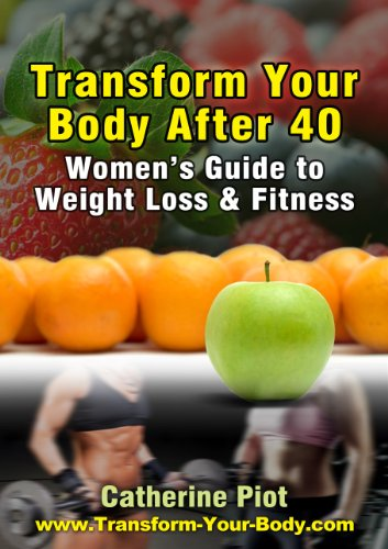 Transform Your Body after 40. A Women's Guide to Weight Loss and Fitness